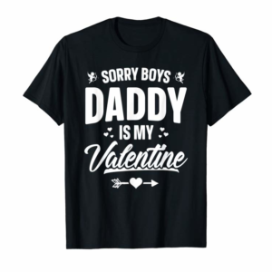 Adorable Funny Girls Love Shirt Cute Sorry Boys Daddy Is My Valentine T-Shirt