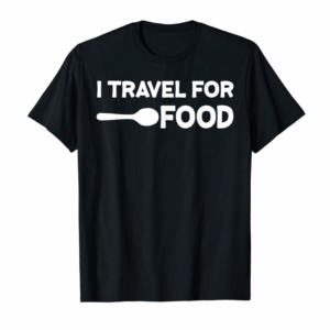 Adorable I Travel For Food Quote Slogan Fun Gift Blogger T-shirt T-Shirt