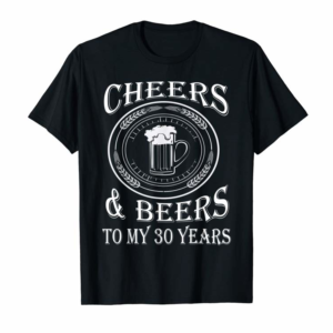 Adorable Cheers & Beers To My 30 Years Funny Gift 30th Birthday Shirt