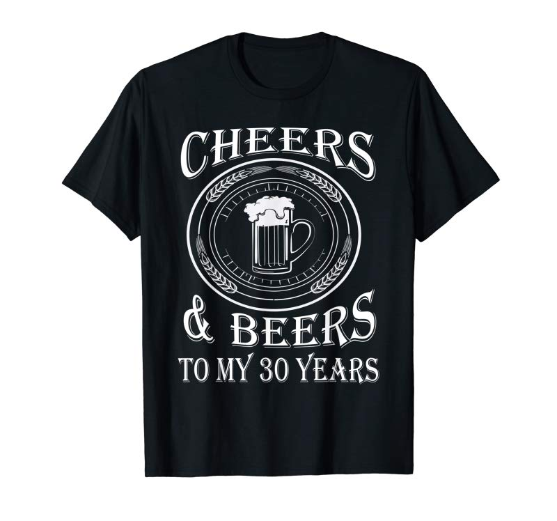 Adorable Cheers  Beers To My 30 Years Funny Gift 30th Birthday Shirt