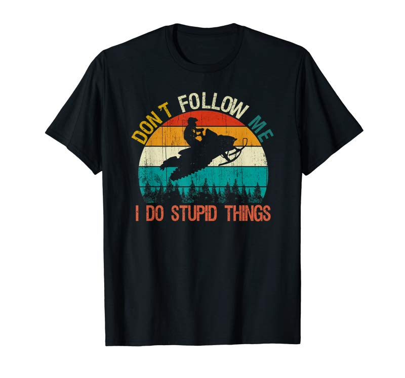 Shop Don't Follow Me I Do Stupid Thing Snowmobile Motor Sled Gift T-Shirt