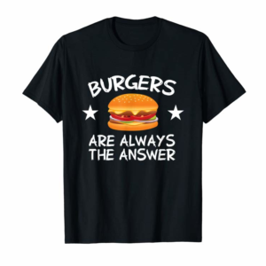 Buy Burgers Are Always The Answer Funny Hamburger Lover T-Shirt T-Shirt