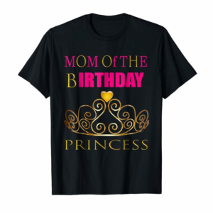 Adorable PRINCESS: MOM OF THE BIRTHDAY GIRL Shirt Cute Party Outfit