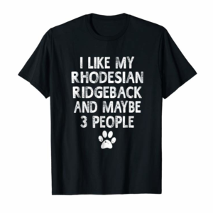 Adorable I Like My Rhodesian Ridgeback Dogs And Like 3 People T-Shirt