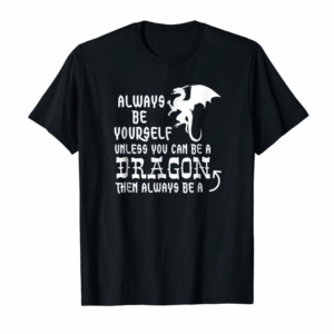 Adorable Always Be Yourself Unless You Can Be A Dragon T-Shirt Funny