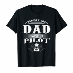 Trends Mens Best Kind Of Dad Raises A Pilot T-shirt Father's Day Gift