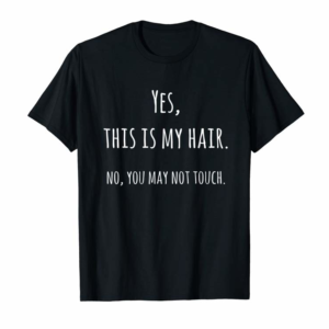 Cool Yes This Is My Hair No You May Not Touch T-Shirt