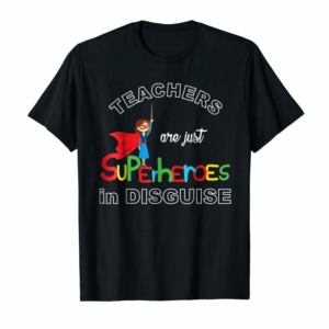 Buy Teachers Are Superheroes Funny T-Shirt First Day Of School