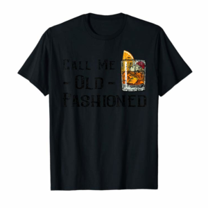 Buy Call Me Old Fashioned Shirt Vintage Whiskey Lover Drinking
