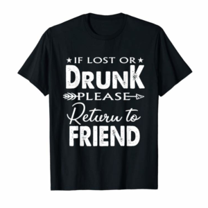 Adorable If Lost Or Drunk Please Return To My Friend Shirt Funny Gift T-Shirt