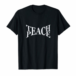 Order Now Teach Peace Symbolic Words Sign T Shirt