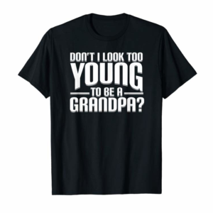 Adorable Don't I Look Too Young To Be A Grandpa Funny Gift T-Shirt