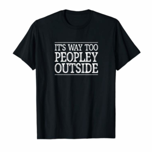 Buy It's Way Too Peopley Outside - Vintage Style - T-Shirt