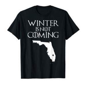 Adorable Winter Is Not Coming T Shirt Funny Christmas FL USA Gift Tee