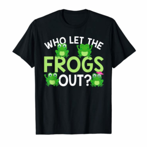 Adorable Who Let The Frogs Out Funny Frog Lovers T-Shirt MM