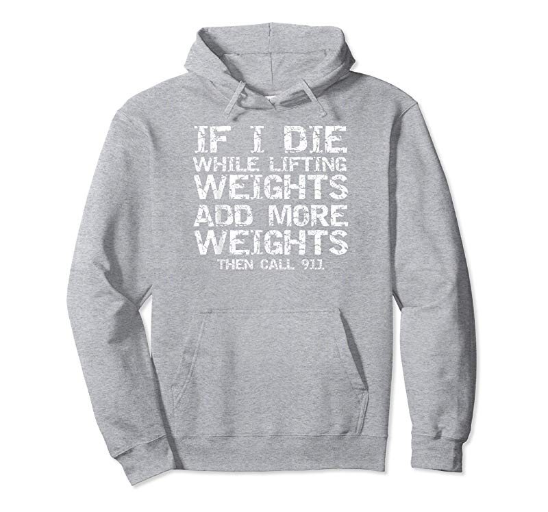 Adorable Funny If I Die While Lifting Weights Add More  Call 911 T-Shirt