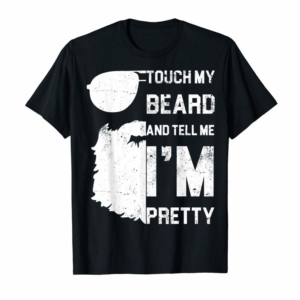Trends Mens Touch My Beard And Tell Me I'm Pretty Shirt Fathers Day Gift T-Shirt