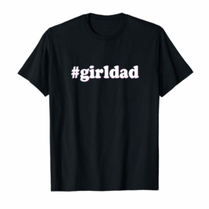 Cool Mens #girldad Girl Dad Father Of Girls T-Shirt