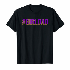 Shop #Girldad | Why Would I Want Boys My Girls Are My Legacy T-Shirt