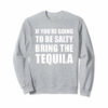 Adorable If You're Going To Be Salty Bring The Tequila T-Shirt