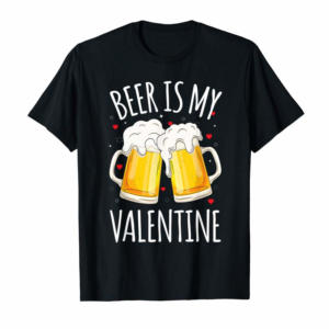 Adorable Beer Is My Valentine Shirt For Couples Gift Funny Beer T-Shirt
