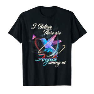 Buy I Believe There Are Angels Among Us Hummingbird T-Shirt
