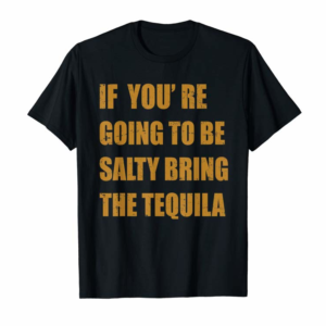 Buy If You're Going To Be Salty Bring The Tequila T-Shirt
