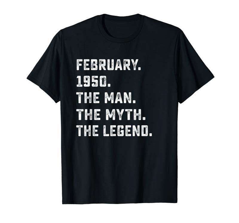 Order Mens Man Myth Legend February 1950 Birthday Gift For 70 Years Old T-Shirt