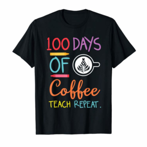 Buy 100 Days Of Coffee Teach Repeat Caffeine Gift For Teachers T-Shirt
