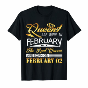 Buy Real Queens Are Born On February 02 Birthday Gift Women Girl T-Shirt
