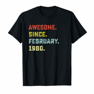 Buy Awesome Since February 1980 Birthday Gifts For 40 Years Old T-Shirt