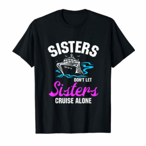 Buy Sisters Don't Let Sisters Cruise Alone T-Shirt