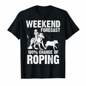 Adorable Funny Weekend Forecast 100% Roping | Cool Rodeo Rope Gift T-Shirt