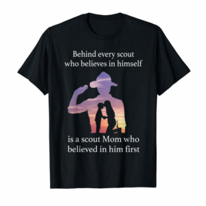 Adorable Behind Every Scout Who Believes In Himself Is A Scout Mom T-Shirt