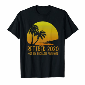 Cool Retired 2020 Not My Problem Anymore Vintage Retirement Gift T-Shirt