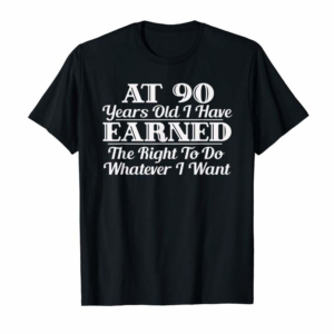 Order Now Funny 90th Birthday Gift I Can Do Whatever I Want T-Shirt