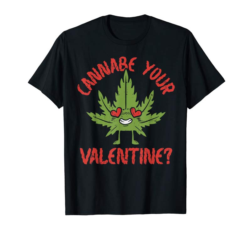 Trends Cannabe Your Valentine Day Funny Weed Stoner Boyfriend Gifts T-Shirt
