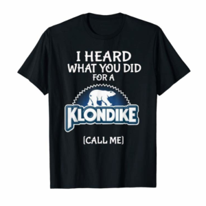 Adorable I Heard What You Did For A Klondike Call Me Funny T-Shirt