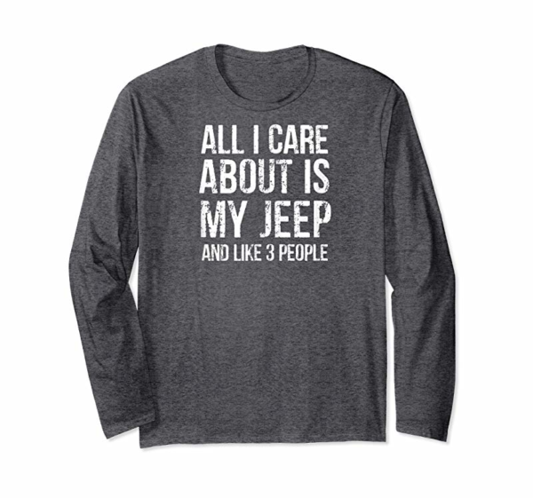 Order Jeep Funny Shirt All I Care About For Men, Ladies, Kids T-Shirt