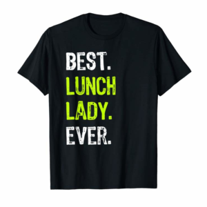 Order Now Best LUNCH LADY Ever Funny Gift Design T-Shirt
