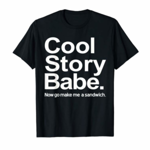 Adorable Mens Cool Story Babe Now Go Make Me Sandwich T-Shirt