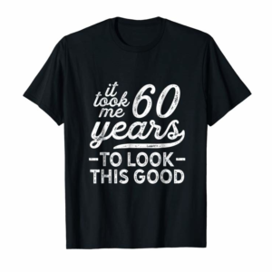 Shop It Took Me 60 Year To Look This Good Shirt 60th Birthday Men