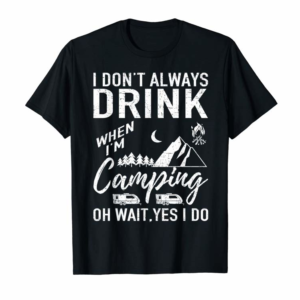 Adorable I Don't Always Drink Beer Lovers Funny Camping Gift T-Shirt