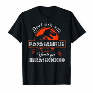Adorable Don't Mess With Papasaurus You'll Get Jurasskicked TShirt