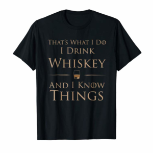 Buy Now That's What I Do I Drink Whiskey And I Know Things T-Shirt