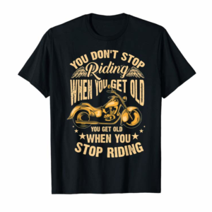 Shop Cute You Don't Stop Riding When You Get Old Shirt Motor Gift
