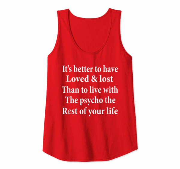 Buy Better To Have Loved & Lost Than To Live With Psycho