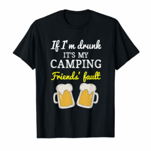 Adorable If I'm Drunk It's My Camping Friend's Fault Funny T-Shirt