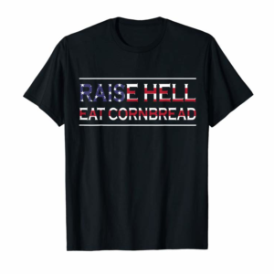 Buy Now Raise Hell Eat Cornbread Redneck Southern July 4 Country T-Shirt