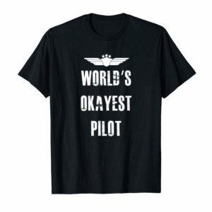Cool World's Okayest Pilot Funny Flying Aviation T-Shirt